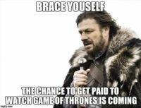 If you're late to the table sorting out the next 7 weeks viewing of Game of Thrones, calm your barm, it's not too late to get paid to watch it - yeah, seriously!